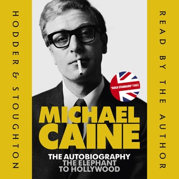 The Elephant to Hollywood - Michael Caine's most up-to-date, definitive, bestselling autobiography audiobook by Michael Caine