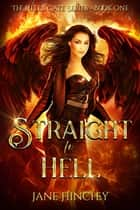 Straight to Hell - Hell's Gate, #1 ebook by Jane Hinchey