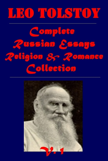 tolstoy life essays religion The international tolstoy conference lasts four days and is held on the grounds  of yasnaya polyana, the estate where tolstoy was born, lived most of his life,  wrote  wrestlers—were a russian peasant religious sect whose tenets included .