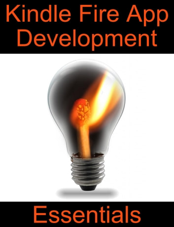 Kindle Fire App Development Essentials - Developing Android Apps for the Kindle Fire ebook by Neil Smyth