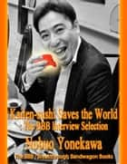Kaiten-sushi Saves the World: The BBB Interview Selection ebook by Nobuo Yonekawa