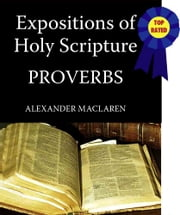 MacLaren's Expositions of Holy Scripture-The Book of Proverbs ebook by Alexander MacLaren