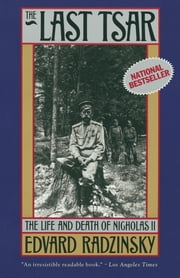The Last Tsar - The Life and Death of Nicholas II ebook by Edvard Radzinsky