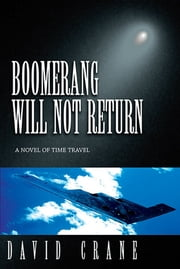 Boomerang Will Not Return: A Novel of Time Travel ebook by David Crane