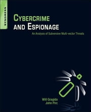 Cybercrime and Espionage - An Analysis of Subversive Multi-Vector Threats ebook by Will Gragido,John Pirc
