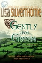 Gently Upon Green ebook by Lisa Silverthorne