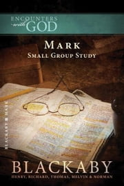 Mark - A Blackaby Bible Study Series ebook by Henry Blackaby,Richard Blackaby,Tom Blackaby,Melvin Blackaby,Norman Blackaby
