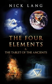 The Four Elements and the Tablet of the Ancients ebook by Nick Lang