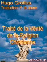 Trait de La Vrit de La Religion Chrtienne ebook by Grotius, Hugo