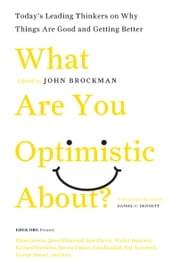 What Are You Optimistic About? - Today's Leading Thinkers on Why Things Are Good and Getting Better ebook by Mr. John Brockman