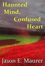 Haunted Mind, Confused Heart ebook by Jason Maurer