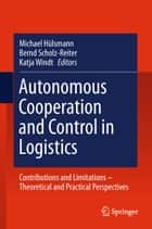 Autonomous Cooperation and Control in Logistics ebook by Michael Hülsmann,Bernd Scholz-Reiter,Katja Windt