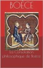 La Consolation philosophique de Boèce ebook by Boèce, Louis Judicis de Mirandol