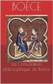 La Consolation philosophique de Boèce ebook by Boèce,Louis Judicis de Mirandol