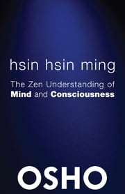 Hsin Hsin Ming - The Zen Understanding of Mind and Consciousness ebook by Osho, Osho International Foundation