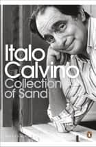 Collection of Sand - Essays ebook by Italo Calvino