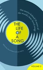 The Life of a Song Volume 2 - The Stories Behind 50 More of the World's Best-loved Songs ebook by Jan Dalley, David Cheal