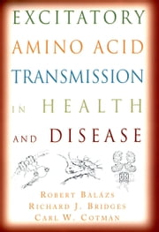 Excitatory Amino Acid Transmission in Health and Disease ebook by Robert Balazs,Richard J. Bridges,Carl W. Cotman