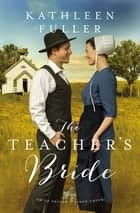 The Teacher's Bride eBook by Kathleen Fuller