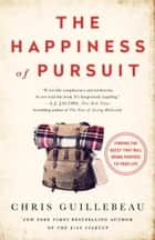 The Happiness of Pursuit - Finding the Quest That Will Bring Purpose to Your Life ebook by Chris Guillebeau