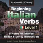 Automatic Fluency® Beginning Italian Verbs Level I - 5 HOURS OF INTENSE ITALIAN FLUENCY INSTRUCTION audiobook by