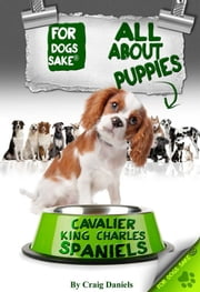 All About Cavalier King Charles Spaniel Puppies ebook by Craig Daniels