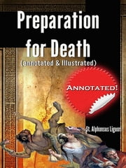 Preparation for Death (annotated & illustrated) ebook by St. Alphonsus Liguori