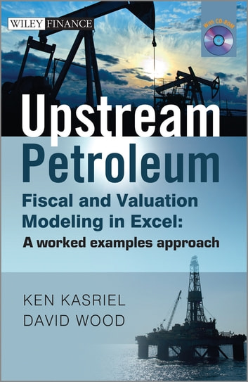 Upstream Petroleum Fiscal and Valuation Modeling in Excel - A Worked Examples Approach ebook by Kasriel,David Wood