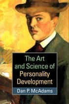 The Art and Science of Personality Development ebook by Dan P. McAdams, PhD