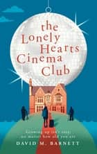The Lonely Hearts Cinema Club ebook by David M. Barnett