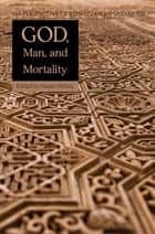 God, Man, and Mortality ebook by Hasan Horkuc,Colin Turner