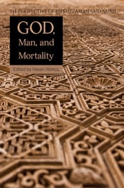 God, Man, and Mortality - The Perspective of Bediuzzaman Said Nursi ebook by Hasan Horkuc,Colin Turner