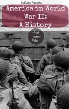 America in World War II: A History Just for Kids! ebooks by KidCaps