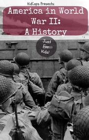 America in World War II: A History Just for Kids! ebook by KidCaps