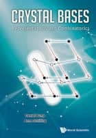 Crystal Bases - Representations and Combinatorics eBook by Daniel Bump, Anne Schilling