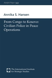 From Congo to Kosovo - Civilian Police in Peace Operations ebook by Annika S Hansen
