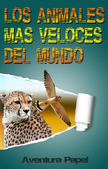Los Animales Más Veloces Del Mundo ebook by Aventura Papel