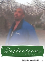 Reflections - Volume 1 ebook by Phillip Andrew Griffin Adams Jr.