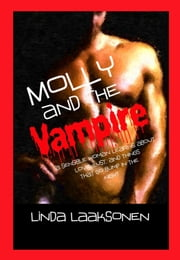 Molly and the Vampire: A sensible woman learns about Love, Lust, and Things That Go Bump in the Night ebook by LindaLaaksonen