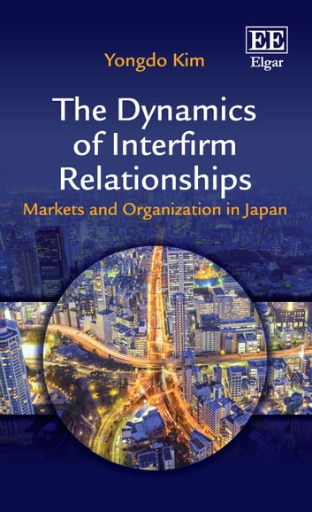 The Dynamics of Interfirm Relationships - Markets and Organization in Japan eBook by Yondo Kim