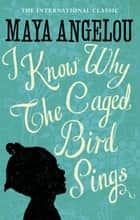 I Know Why The Caged Bird Sings ebook by Dr Maya Angelou