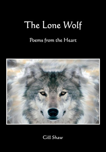 The Lone Wolf Poems from the Heart ebook by Gill Shaw