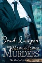 The Movie-Town Murders: The Art of Murder 5 ebook by Josh Lanyon