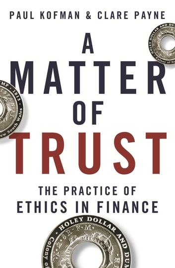 A Matter of Trust - The Practice of Ethics in Finance ebook by Paul Kofman,Clare Payne