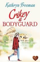 Crikey a Bodyguard ebook by Kathryn Freeman