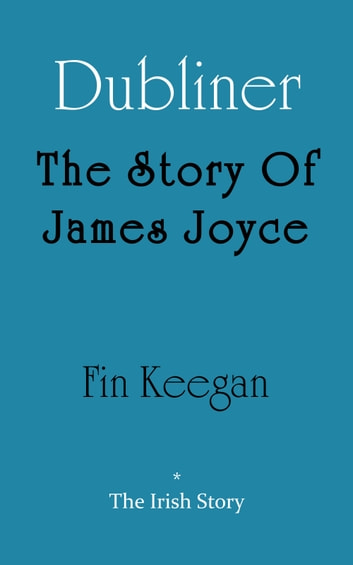Dubliner: The Story Of James Joyce 電子書籍 by Fin Keegan