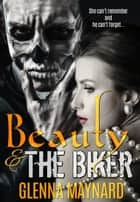Beauty & The Biker - A Dark Fairytale ebook by Glenna Maynard