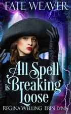 All Spell is Breaking Loose ebook by
