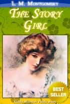 The Story Girl By L. M. Montgomery - With Summary and Free Audio Book Link ebook by L. M. Montgomery