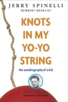Knots in My Yo-Yo String ebook by Jerry Spinelli